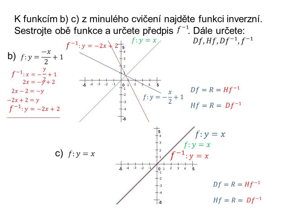 K funkcím b) c) z minulého cvičení najděte funkci inverzní.