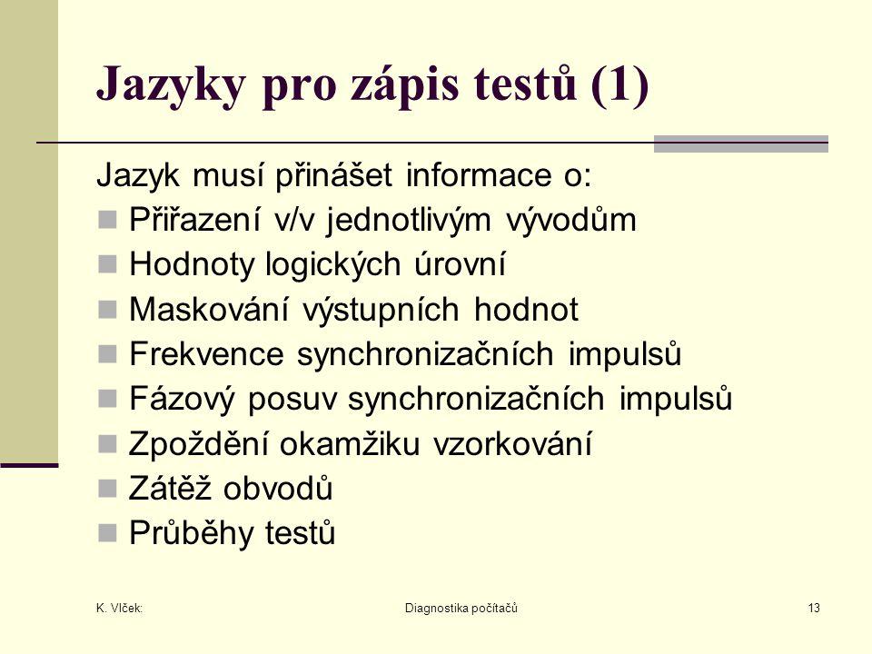 K. Vlček: Diagnostika počítačů13 Jazyky pro zápis testů (1) Jazyk musí přinášet informace o: Přiřazení v/v jednotlivým vývodům Hodnoty logických úrovn