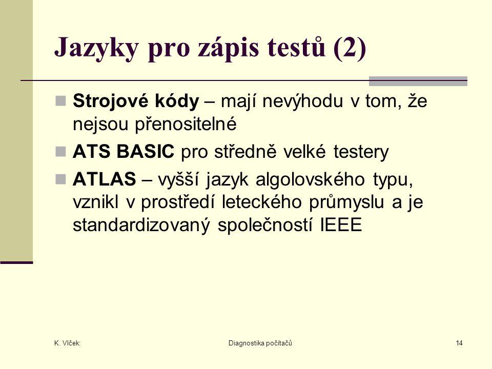 K. Vlček: Diagnostika počítačů14 Jazyky pro zápis testů (2) Strojové kódy – mají nevýhodu v tom, že nejsou přenositelné ATS BASIC pro středně velké te