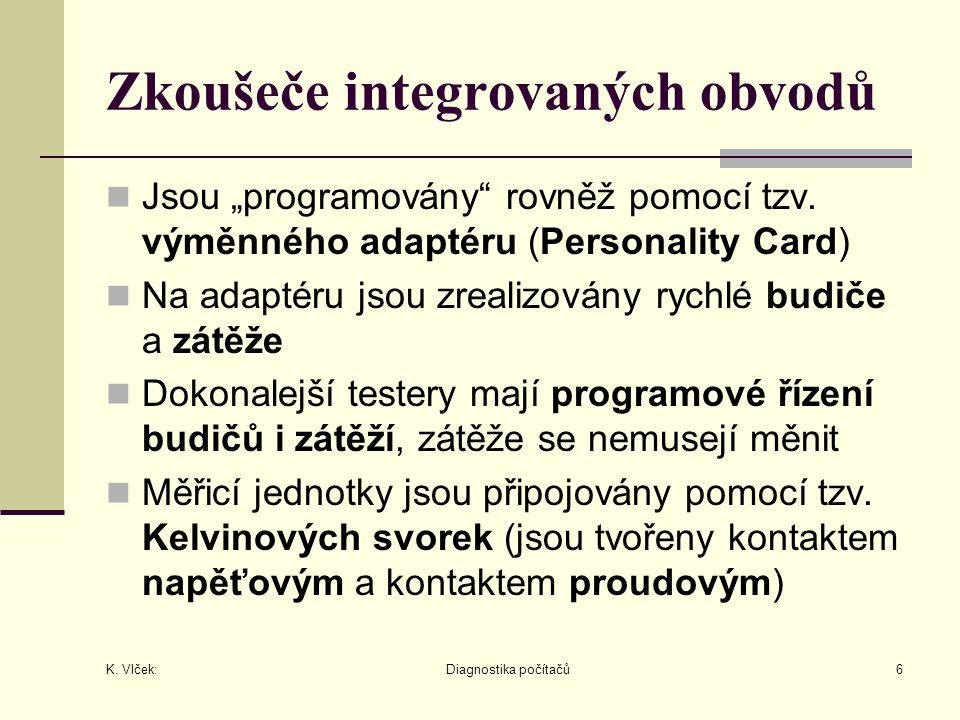 """K. Vlček: Diagnostika počítačů6 Zkoušeče integrovaných obvodů Jsou """"programovány"""" rovněž pomocí tzv. výměnného adaptéru (Personality Card) Na adaptéru"""