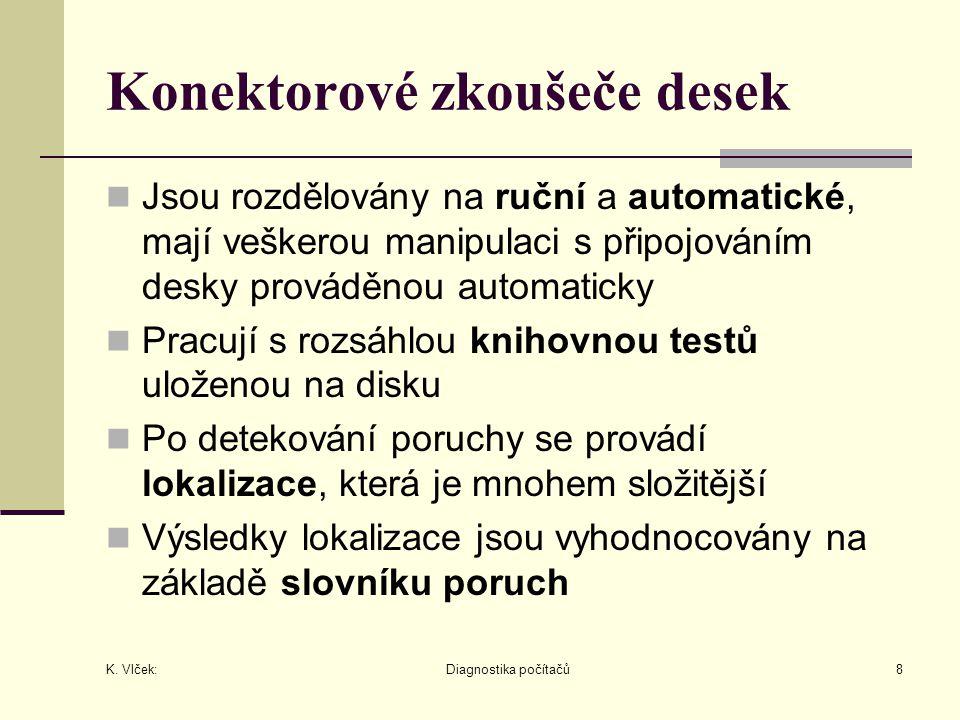 K. Vlček: Diagnostika počítačů8 Konektorové zkoušeče desek Jsou rozdělovány na ruční a automatické, mají veškerou manipulaci s připojováním desky prov