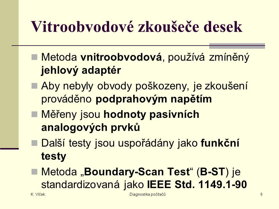 K. Vlček: Diagnostika počítačů9 Vitroobvodové zkoušeče desek Metoda vnitroobvodová, používá zmíněný jehlový adaptér Aby nebyly obvody poškozeny, je zk