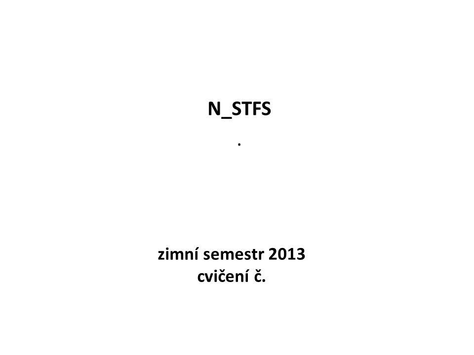 zimní semestr 2013 cvičení č. N_STFS.