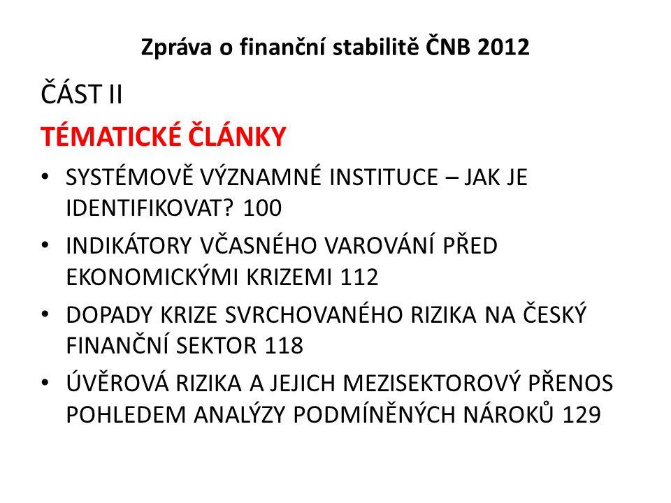 Zpráva o finanční stabilitě ČNB 2012 ČÁST II TÉMATICKÉ ČLÁNKY SYSTÉMOVĚ VÝZNAMNÉ INSTITUCE – JAK JE IDENTIFIKOVAT? 100 INDIKÁTORY VČASNÉHO VAROVÁNÍ PŘ