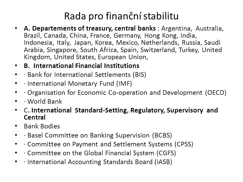Rada pro finanční stabilitu A. Departements of treasury, central banks : Argentina, Australia, Brazil, Canada, China, France, Germany, Hong Kong, Indi