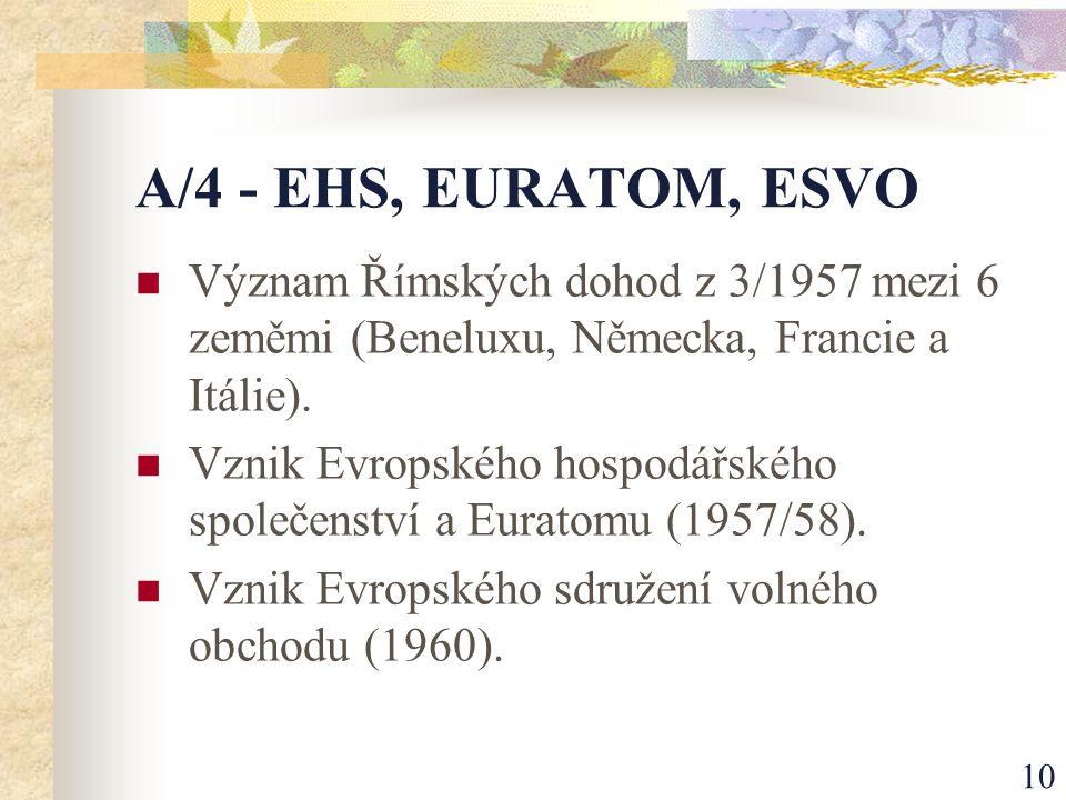 10 A/4 - EHS, EURATOM, ESVO Význam Římských dohod z 3/1957 mezi 6 zeměmi (Beneluxu, Německa, Francie a Itálie).