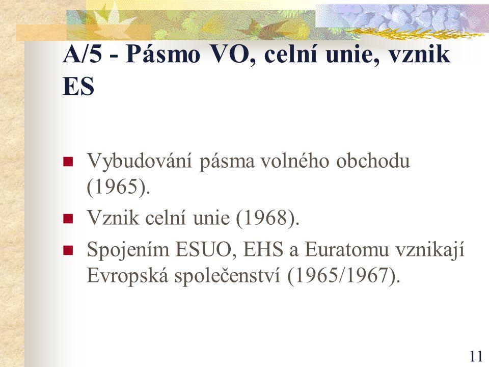 11 A/5 - Pásmo VO, celní unie, vznik ES Vybudování pásma volného obchodu (1965).