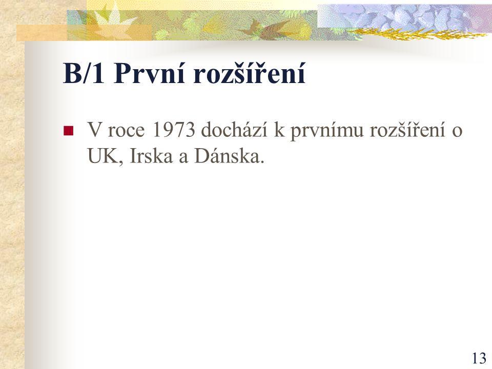 13 B/1 První rozšíření V roce 1973 dochází k prvnímu rozšíření o UK, Irska a Dánska.