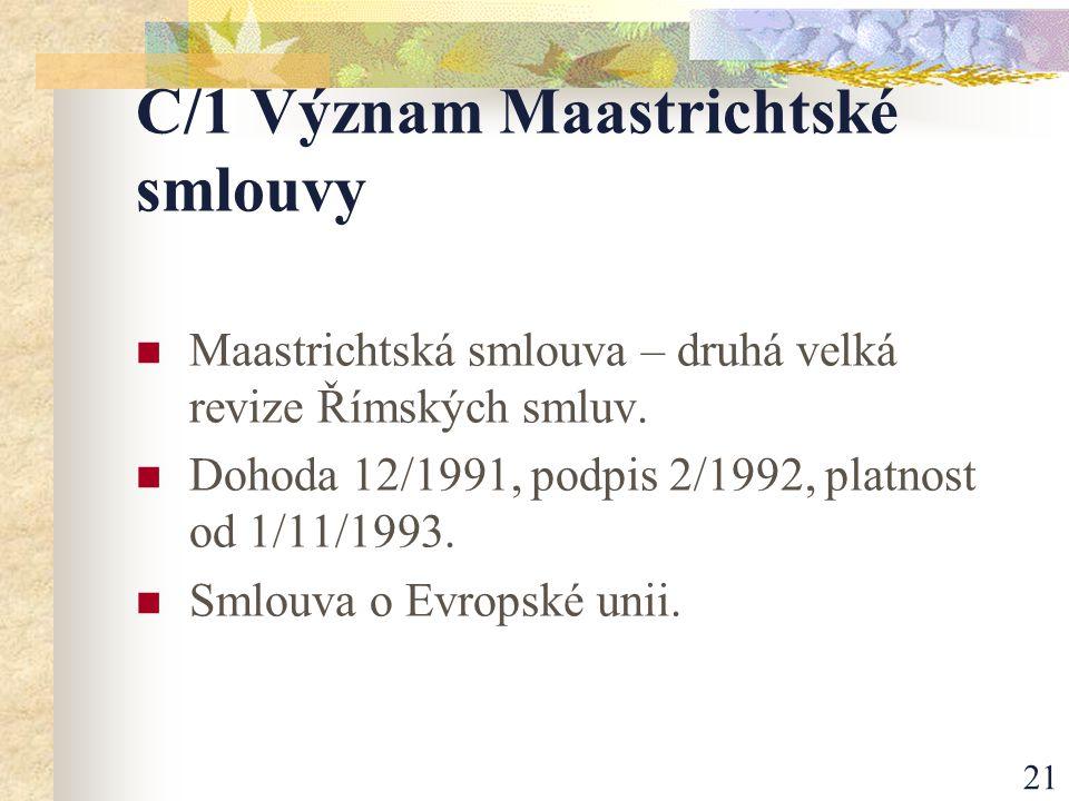 21 C/1 Význam Maastrichtské smlouvy Maastrichtská smlouva – druhá velká revize Římských smluv.