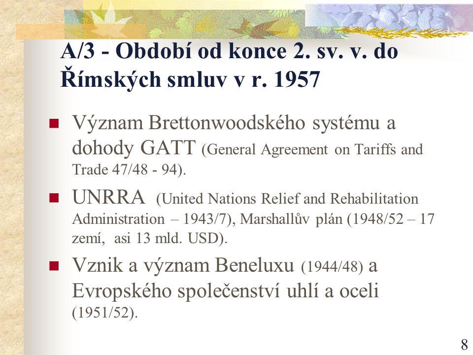 9 ad A/3 – 1.pokračování Bretton-Woods (7/1944 USA, 44 zemí).