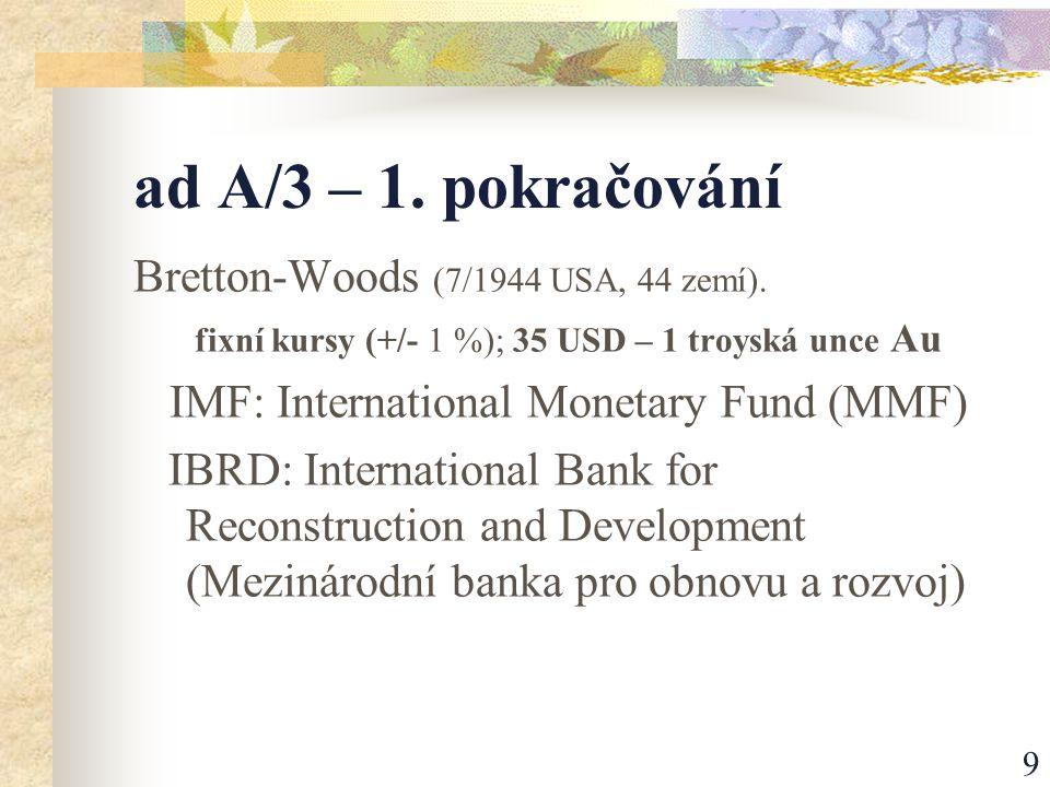 9 ad A/3 – 1. pokračování Bretton-Woods (7/1944 USA, 44 zemí).