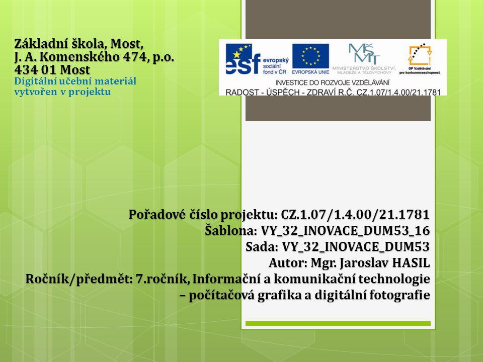 Základní škola, Most, J. A. Komenského 474, p.o. 434 01 Most J. A. Komenského 474, p.o. 434 01 Most Digitální učební materiál vytvořen v projektu Pořa