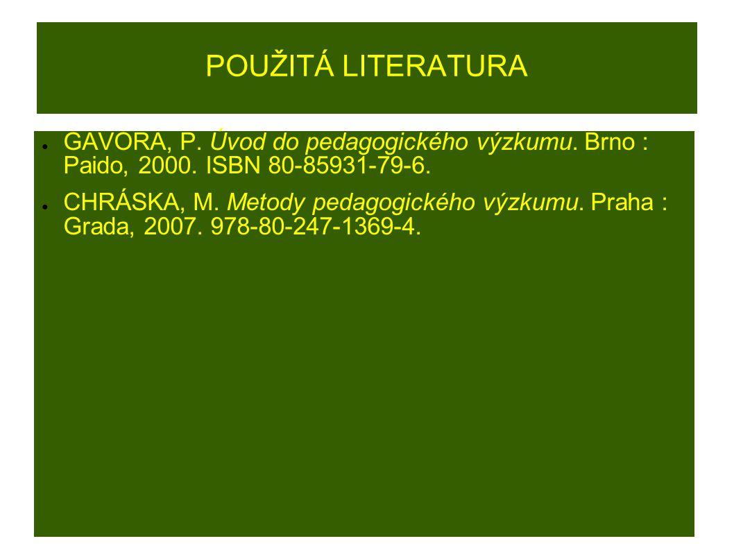 POUŽITÁ LITERATURA ● GAVORA, P. Úvod do pedagogického výzkumu.