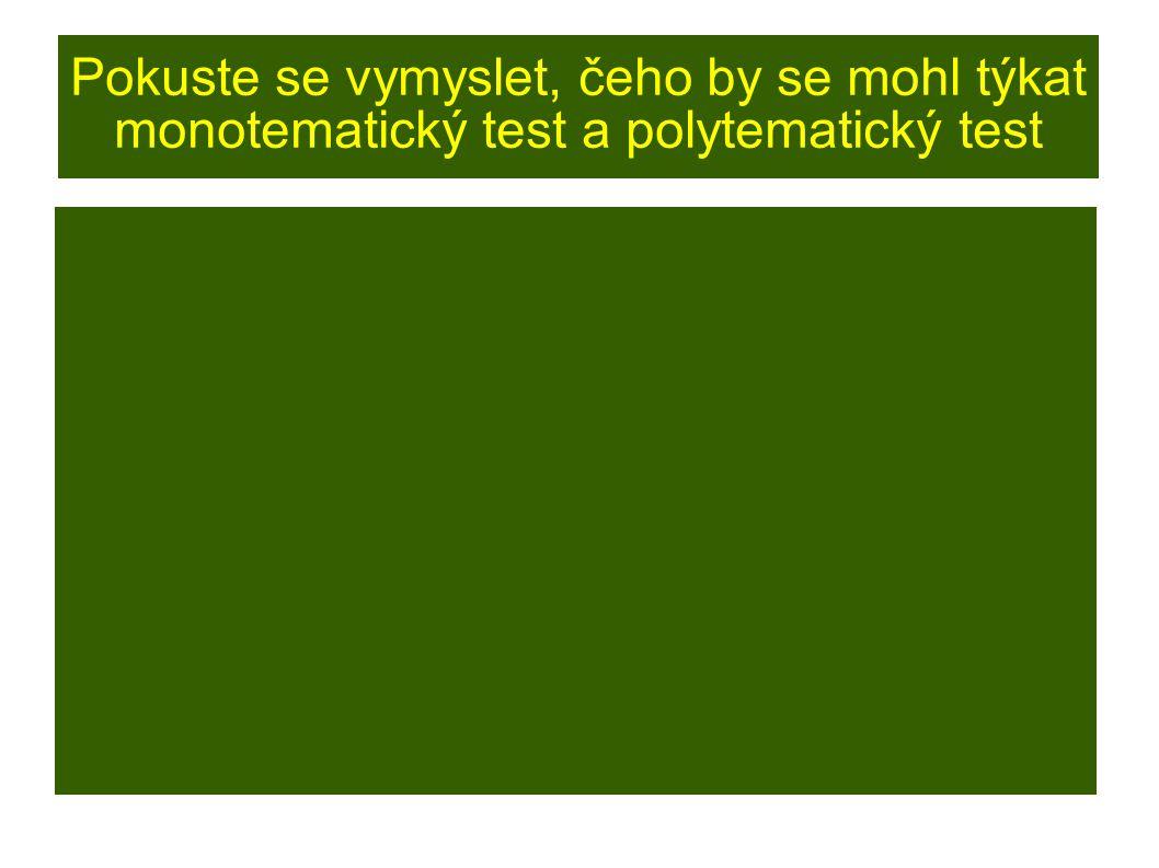 Druhy testů ● testy objektivně skórované - lze objektivně rozhodnout, zda byly řešeny správně či nikoli (někdy může opravovat i stroj) ● testy subjektivně hodnocené (esej testy) - nelze stanovit objektivní pravidla pro hodnocení; široké otevřené úlohy - rozsáhlé odpovědi (jsou užitečné, ale nedají se objektivně skórovat)