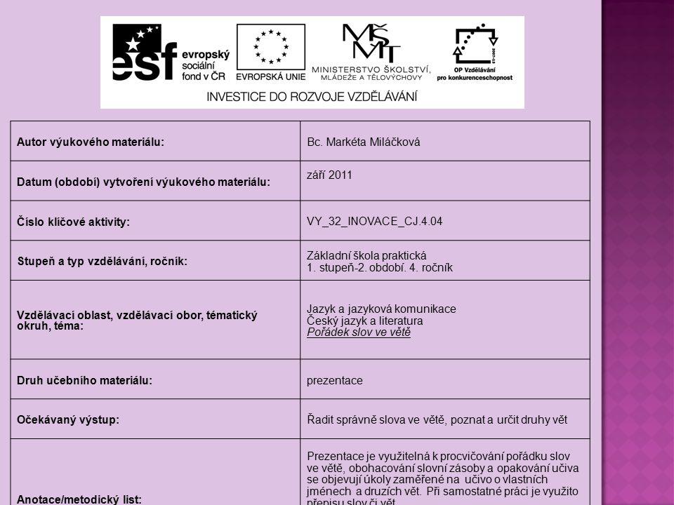 Autor výukového materiálu: Bc. Markéta Miláčková Datum (období) vytvoření výukového materiálu: září 2011 Číslo klíčové aktivity: VY_32_INOVACE_CJ.4.04