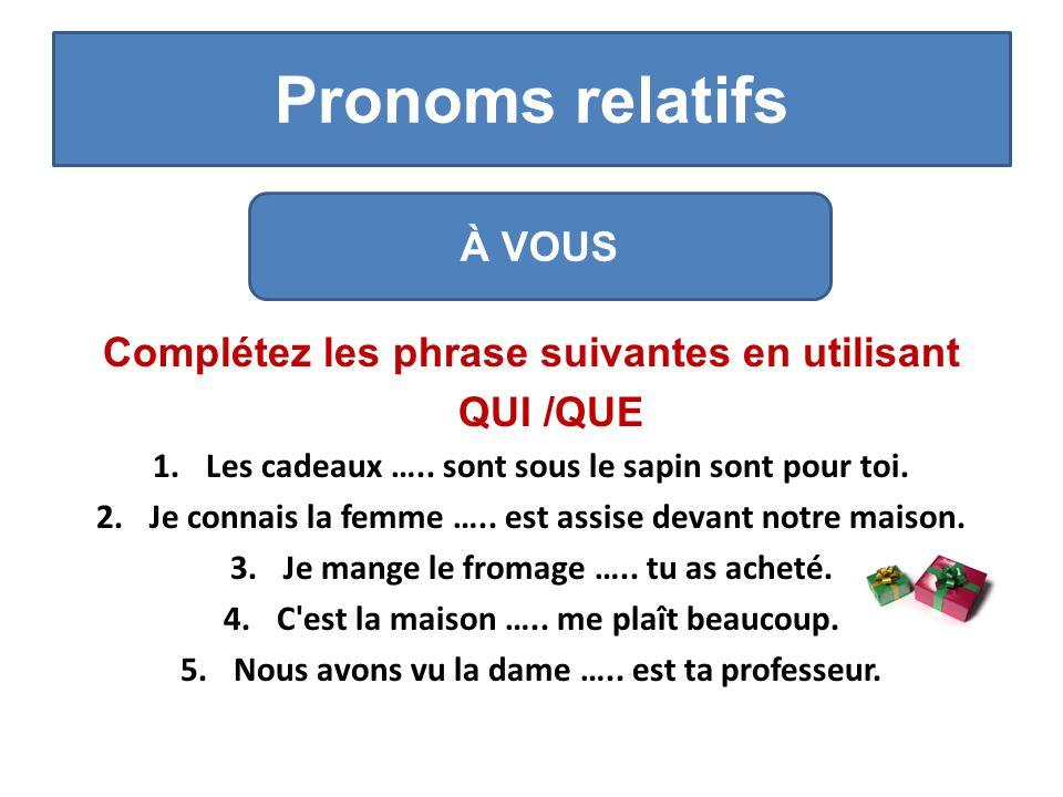 Pronoms relatifs Complétez les phrase suivantes en utilisant QUI /QUE 1.Les cadeaux …..