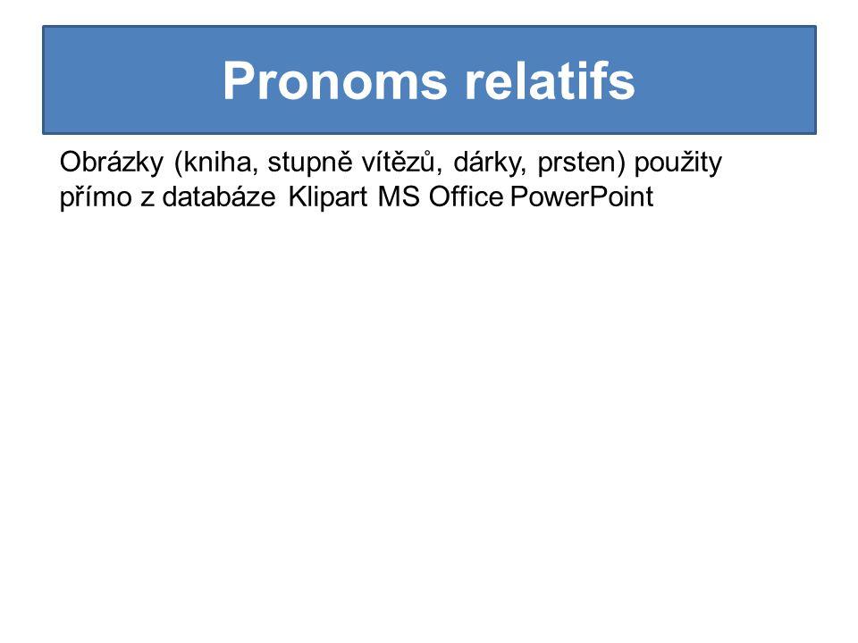 Pronoms relatifs Obrázky (kniha, stupně vítězů, dárky, prsten) použity přímo z databáze Klipart MS Office PowerPoint