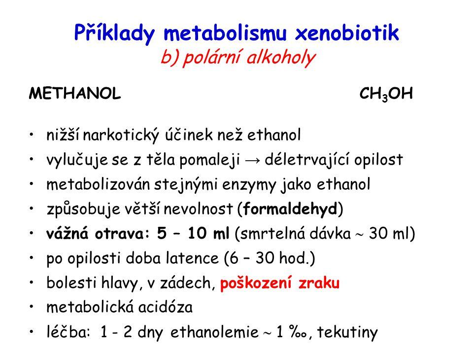 METHANOLCH 3 OH nižší narkotický účinek než ethanol vylučuje se z těla pomaleji → déletrvající opilost metabolizován stejnými enzymy jako ethanol způs