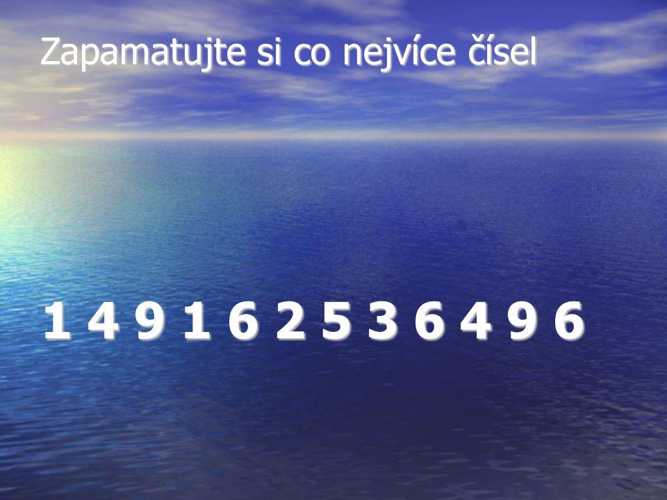 Zapamatujte si co nejvíce čísel 1 4 9 1 6 2 5 3 6 4 9 6