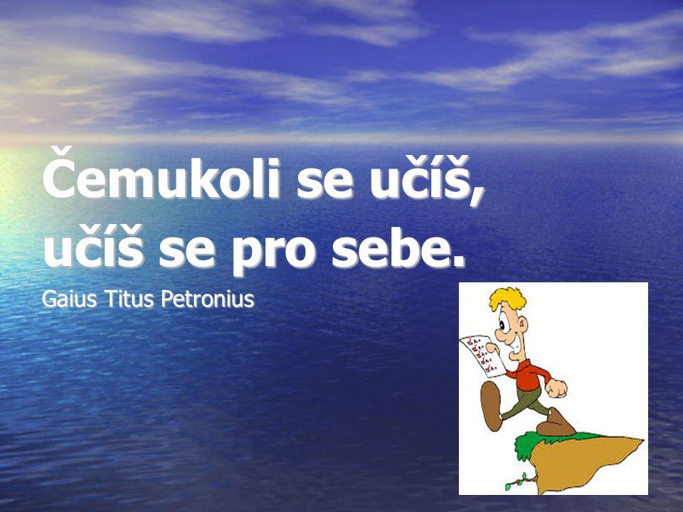 Čemukoli se učíš, učíš se pro sebe. Gaius Titus Petronius