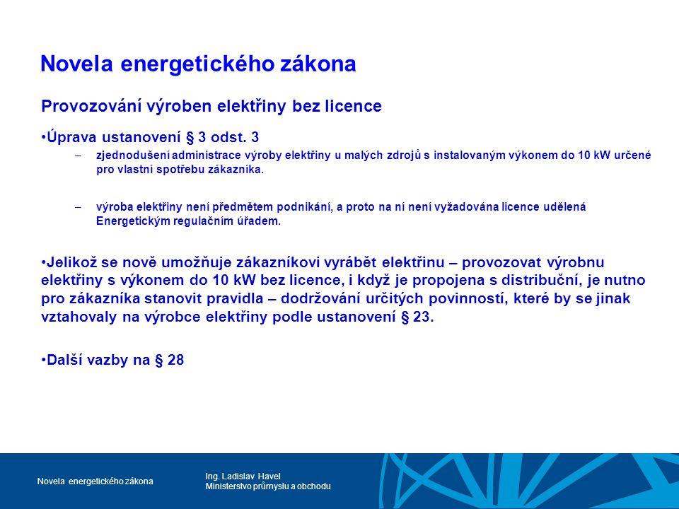 Ing. Ladislav Havel Ministerstvo průmyslu a obchodu Novela energetického zákona Provozování výroben elektřiny bez licence Úprava ustanovení § 3 odst.