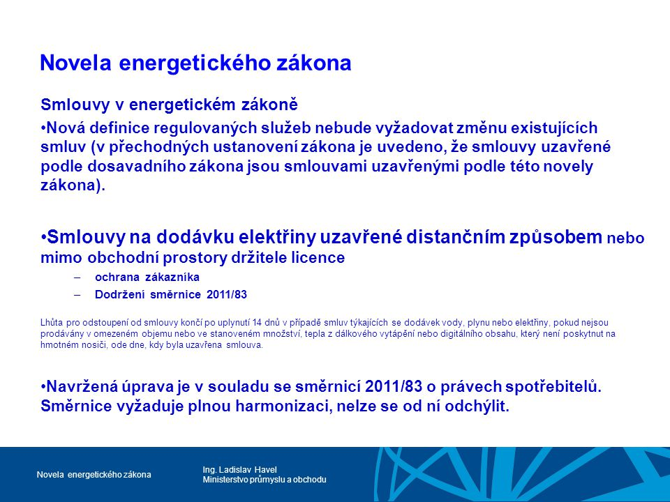 Ing. Ladislav Havel Ministerstvo průmyslu a obchodu Novela energetického zákona Smlouvy v energetickém zákoně Nová definice regulovaných služeb nebude