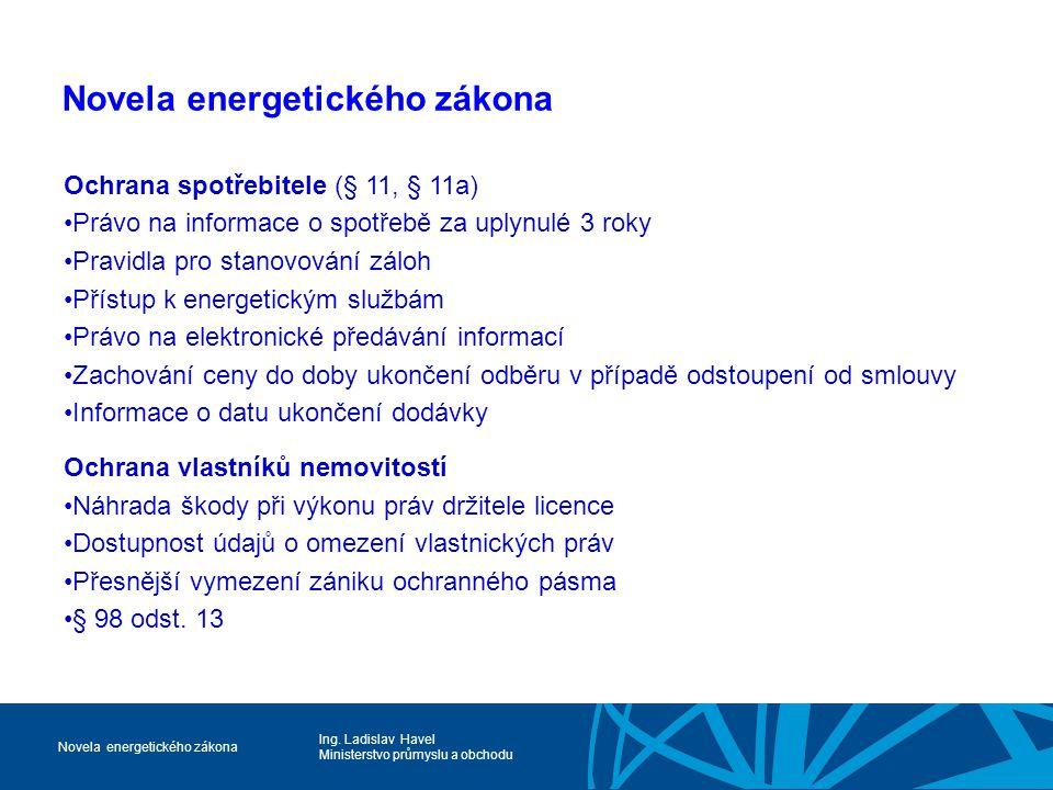 Ing. Ladislav Havel Ministerstvo průmyslu a obchodu Novela energetického zákona Ochrana spotřebitele (§ 11, § 11a) Právo na informace o spotřebě za up