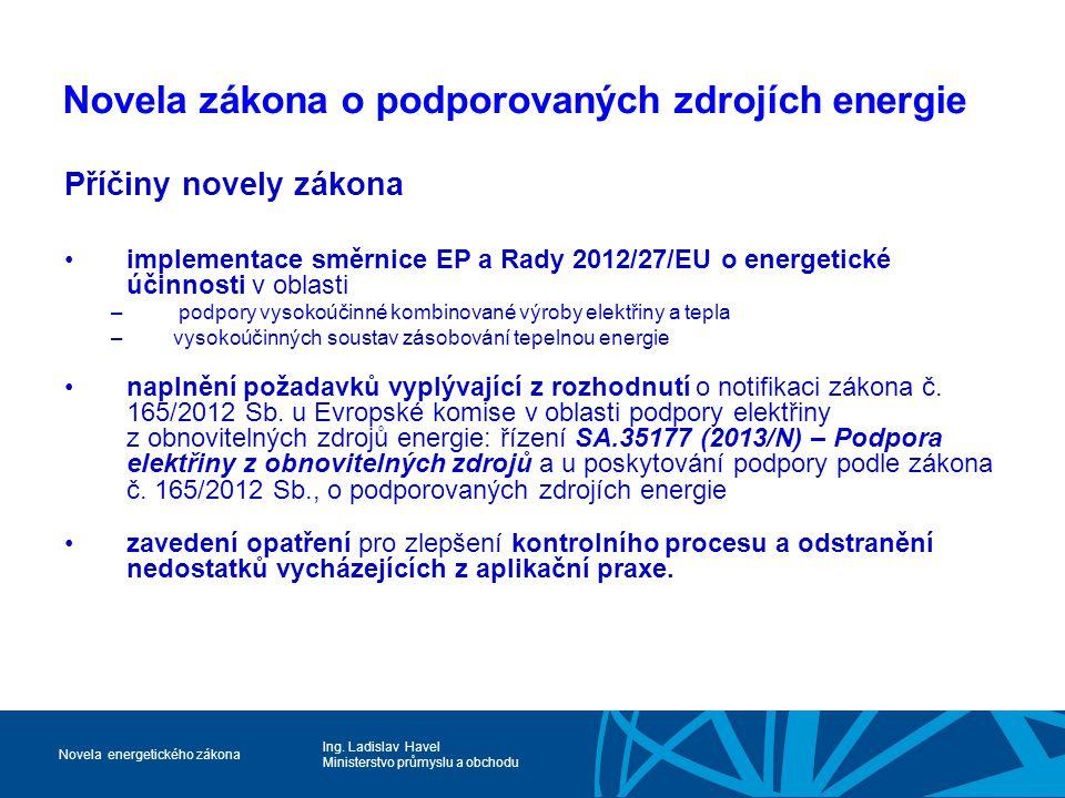 Ing. Ladislav Havel Ministerstvo průmyslu a obchodu Novela energetického zákona Novela zákona o podporovaných zdrojích energie Příčiny novely zákona i