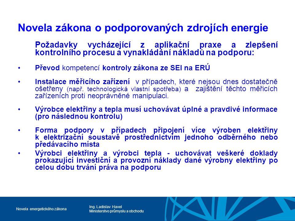 Ing. Ladislav Havel Ministerstvo průmyslu a obchodu Novela energetického zákona Novela zákona o podporovaných zdrojích energie Požadavky vycházející z