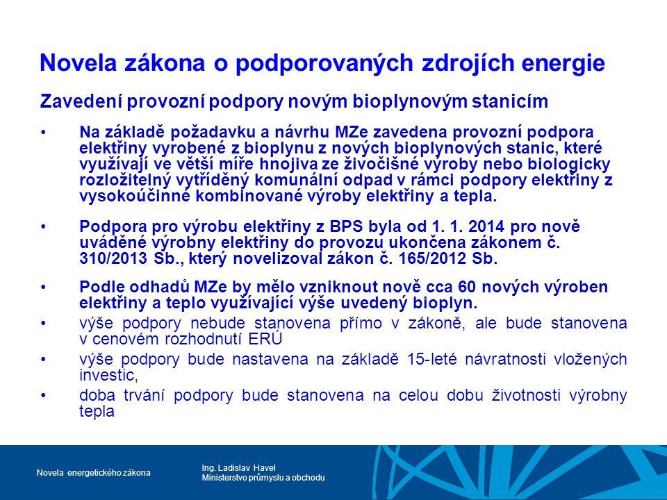 Ing. Ladislav Havel Ministerstvo průmyslu a obchodu Novela energetického zákona Novela zákona o podporovaných zdrojích energie Zavedení provozní podpo
