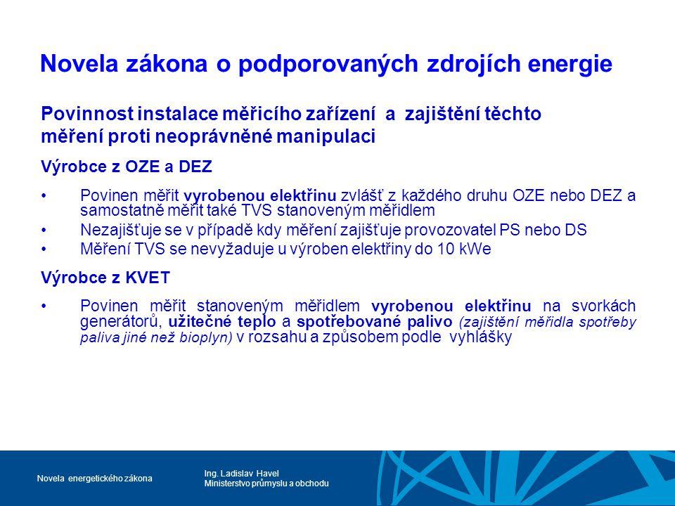 Ing. Ladislav Havel Ministerstvo průmyslu a obchodu Novela energetického zákona Novela zákona o podporovaných zdrojích energie Povinnost instalace měř