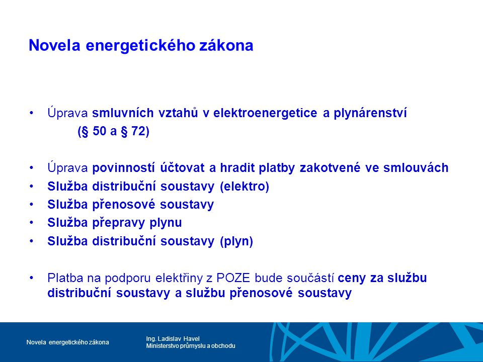 Ing. Ladislav Havel Ministerstvo průmyslu a obchodu Novela energetického zákona Úprava smluvních vztahů v elektroenergetice a plynárenství (§ 50 a § 7
