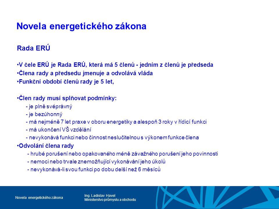 Ing. Ladislav Havel Ministerstvo průmyslu a obchodu Novela energetického zákona Rada ERÚ V čele ERÚ je Rada ERÚ, která má 5 členů - jedním z členů je