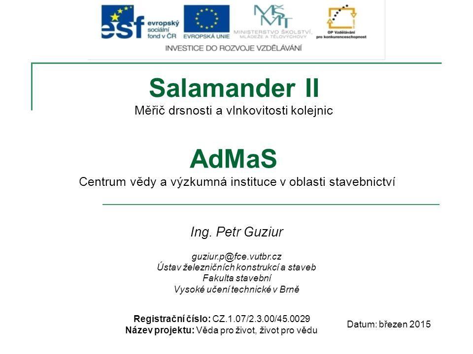 Salamander II Registrační číslo: CZ.1.07/2.3.00/45.0029 Název projektu: Věda pro život, život pro vědu Datum: březen 2015 Ing. Petr Guziur guziur.p@fc