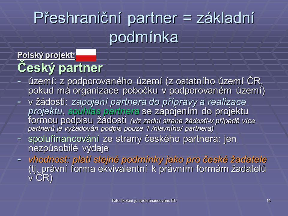 Toto školení je spolufinancováno EU14 Přeshraniční partner = základní podmínka Polský projekt: Český partner - území: z podporovaného území (z ostatní