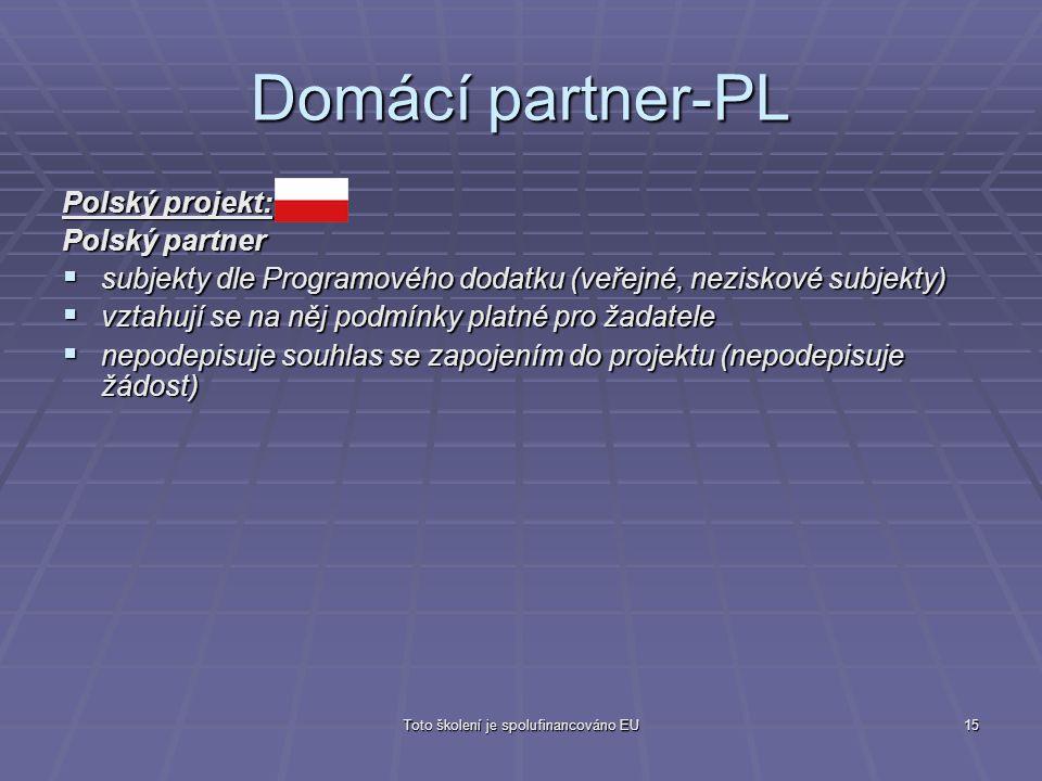 Toto školení je spolufinancováno EU15 Domácí partner-PL Polský projekt: Polský partner  subjekty dle Programového dodatku (veřejné, neziskové subjekt