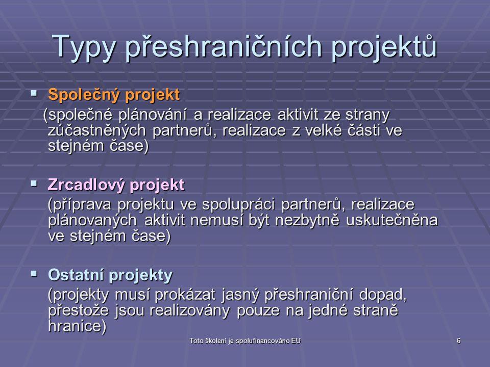 Toto školení je spolufinancováno EU6 Typy přeshraničních projektů  Společný projekt (společné plánování a realizace aktivit ze strany zúčastněných pa