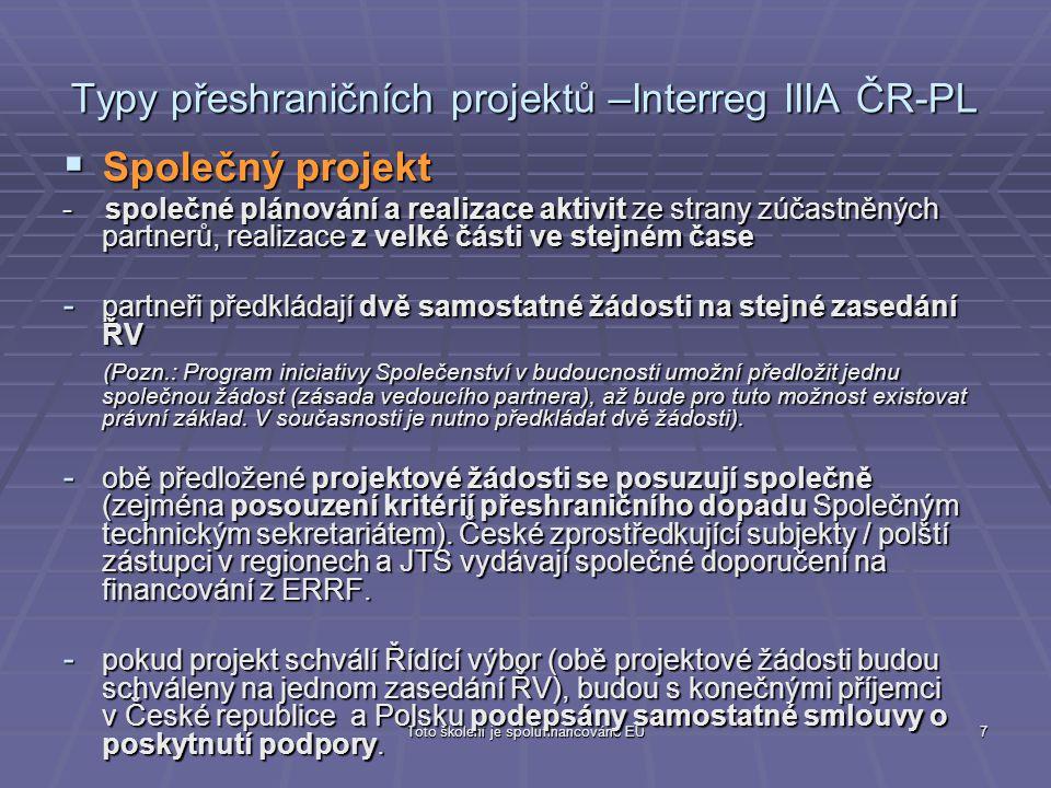 Toto školení je spolufinancováno EU7 Typy přeshraničních projektů –Interreg IIIA ČR-PL  Společný projekt - společné plánování a realizace aktivit ze