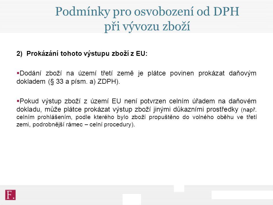 Podmínky pro osvobození od DPH při vývozu zboží 2) Prokázání tohoto výstupu zboží z EU:  Dodání zboží na území třetí země je plátce povinen prokázat