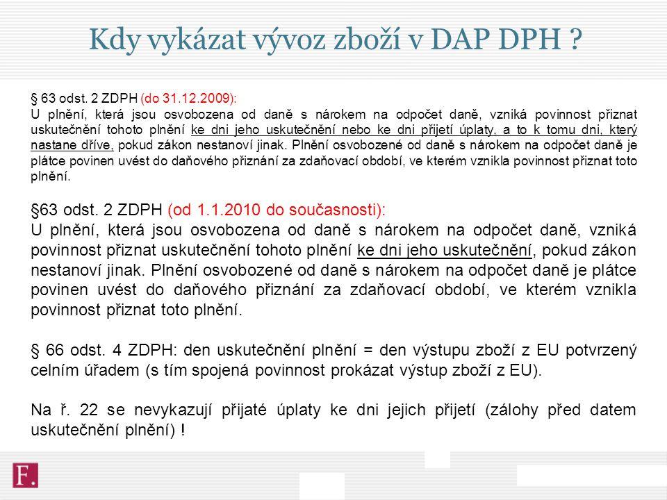 Kdy vykázat vývoz zboží v DAP DPH ? § 63 odst. 2 ZDPH (do 31.12.2009): U plnění, která jsou osvobozena od daně s nárokem na odpočet daně, vzniká povin