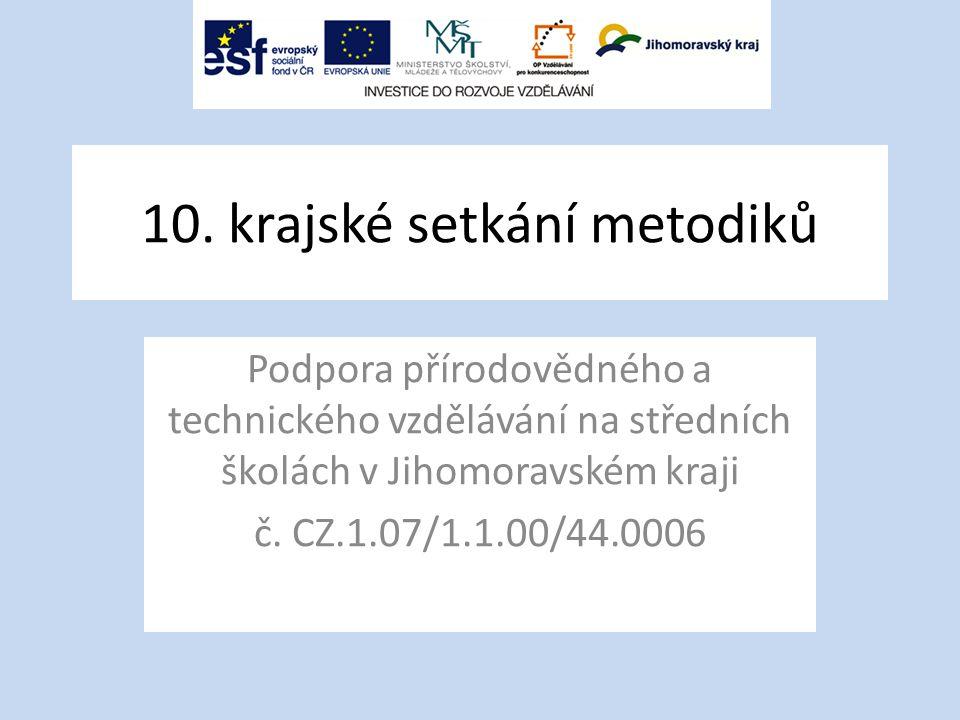 10. krajské setkání metodiků Podpora přírodovědného a technického vzdělávání na středních školách v Jihomoravském kraji č. CZ.1.07/1.1.00/44.0006