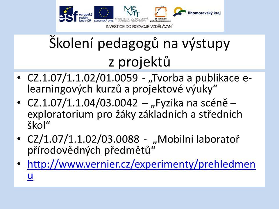 """Školení pedagogů na výstupy z projektů CZ.1.07/1.1.02/01.0059 - """"Tvorba a publikace e- learningových kurzů a projektové výuky CZ.1.07/1.1.04/03.0042 – """"Fyzika na scéně – exploratorium pro žáky základních a středních škol CZ/1.07/1.1.02/03.0088 - """"Mobilní laboratoř přírodovědných předmětů http://www.vernier.cz/experimenty/prehledmen u http://www.vernier.cz/experimenty/prehledmen u"""