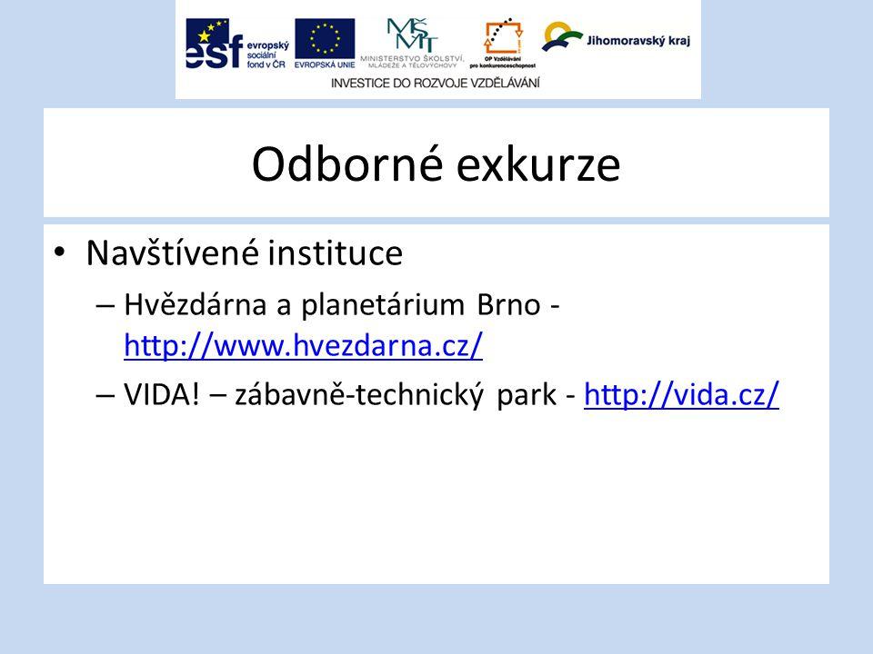 Odborné exkurze Navštívené instituce – Hvězdárna a planetárium Brno - http://www.hvezdarna.cz/ http://www.hvezdarna.cz/ – VIDA.