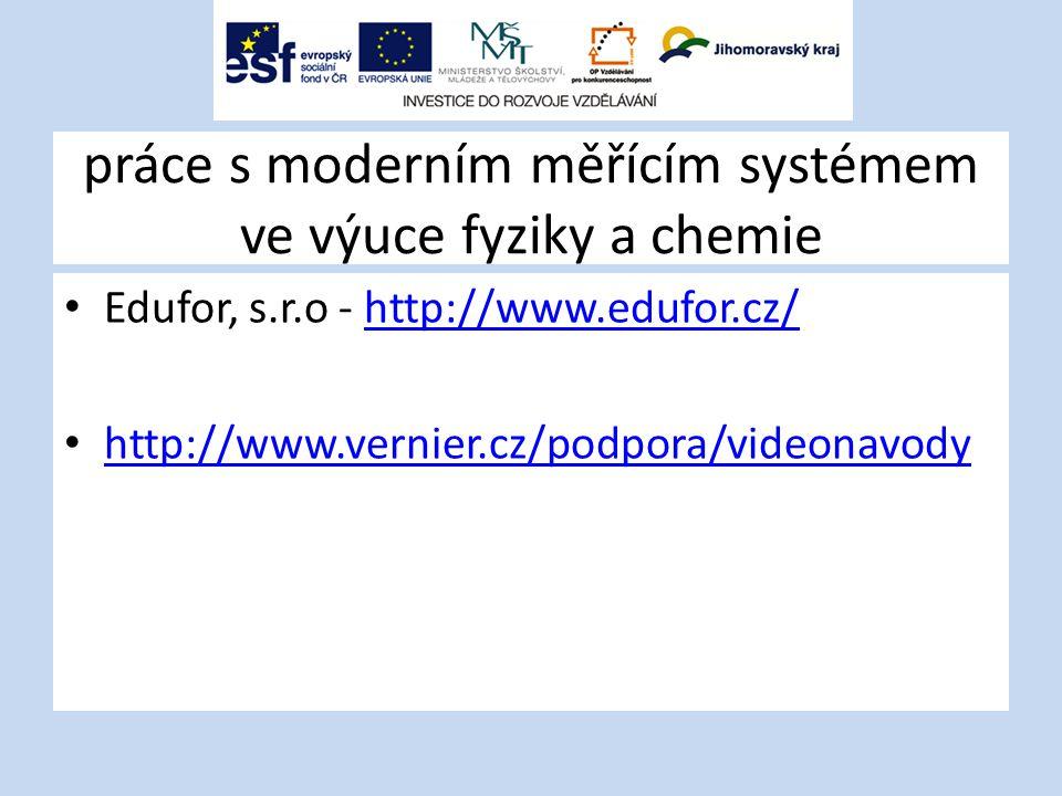 práce s moderním měřícím systémem ve výuce fyziky a chemie Edufor, s.r.o - http://www.edufor.cz/http://www.edufor.cz/ http://www.vernier.cz/podpora/videonavody