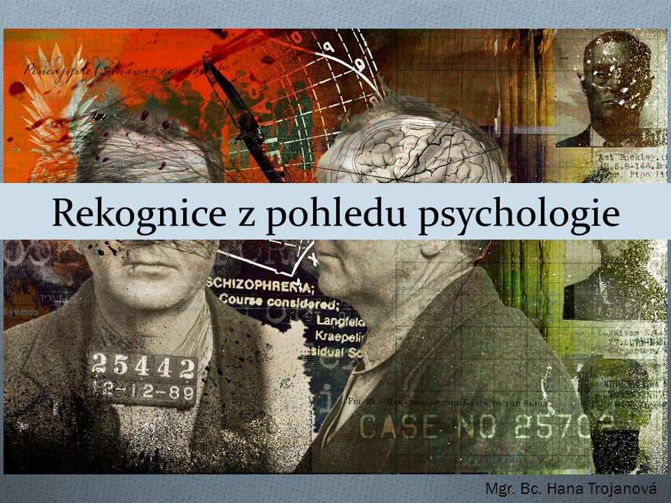 Rekognice z pohledu psychologie Mgr. Bc. Hana Trojanová