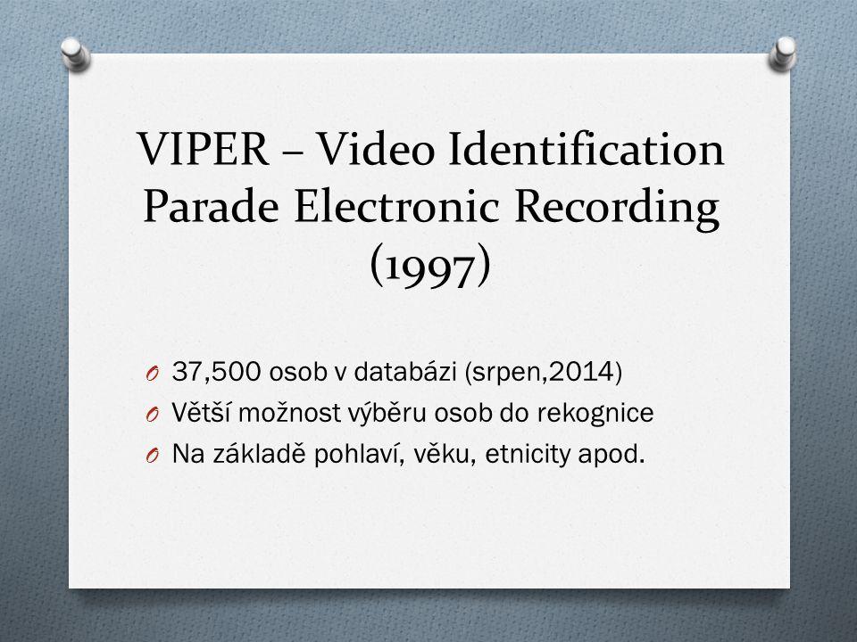 VIPER – Video Identification Parade Electronic Recording (1997) O 37,500 osob v databázi (srpen,2014) O Větší možnost výběru osob do rekognice O Na zá