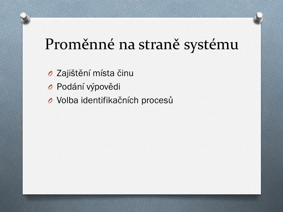 Proměnné na straně systému O Zajištění místa činu O Podání výpovědi O Volba identifikačních procesů