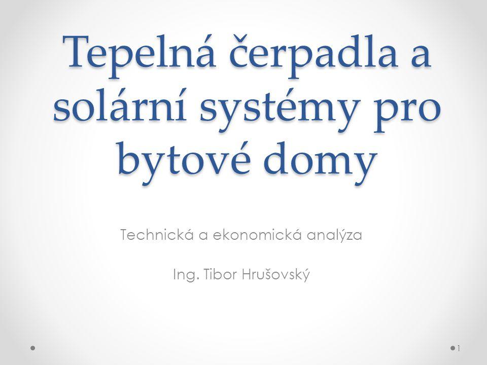 Tepelná čerpadla a solární systémy pro bytové domy Technická a ekonomická analýza Ing.