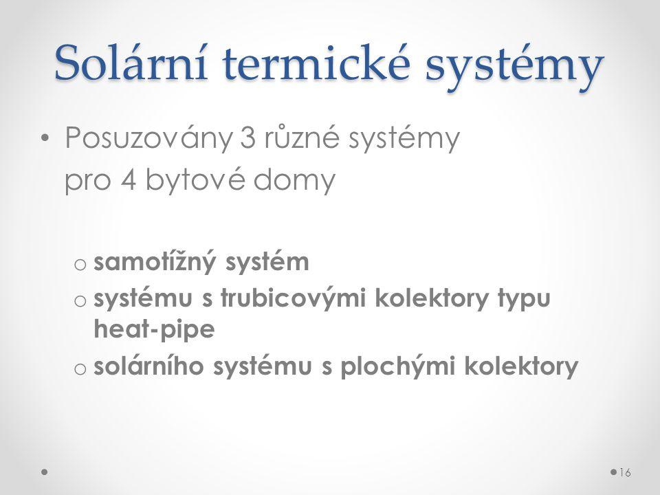 Solární termické systémy Posuzovány 3 různé systémy pro 4 bytové domy o samotížný systém o systému s trubicovými kolektory typu heat-pipe o solárního systému s plochými kolektory 16