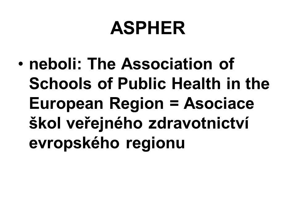 ASPHER neboli: The Association of Schools of Public Health in the European Region = Asociace škol veřejného zdravotnictví evropského regionu